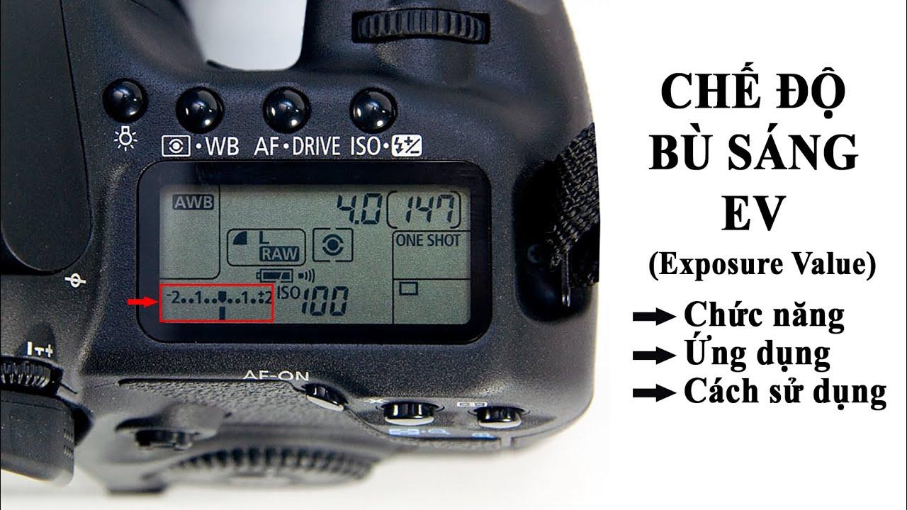 Chế độ bù sáng EV là gì ? Chức năng trường hợp nào và ứng dụng thế nào khi  chụp ảnh - YouTube