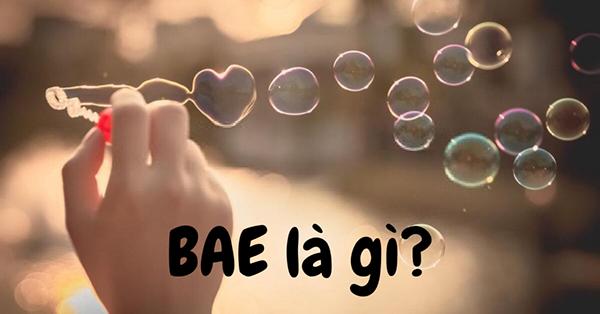 Bae là gì? Bae nghĩa là gì trên Facebook? Ý nghĩa chính xác của từ Bae