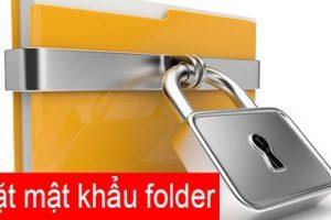 Top 5 cách đặt mật khẩu cho Folder trên máy tính